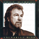 Gene Watson: 'Uncharted Mind' (written by Mel Holt) (Step One Records 475) / Billboard Hot Country Singles & Tracks Chart (USA): this track was released as a single in 1994, but it did not chart