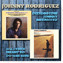 Johnny Rodriguez: 'Introducing Johnny Rodriguez' (Mercury Records, 1973), along with 'All I Ever Meant to Do was Sing' (Mercury Records, 1973), as a special '2-for-1' CD set (HUX 118).