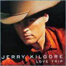 Jerry Kilgore: 'Love Trip' (Virgin Nashville, 1999)