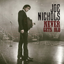 Joe Nichols: 'Never Gets Old' (Red Bow Records / Broken Bow Records, 2017)