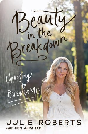 'Beauty in The Breakdown: Choosing To Overcome' (written by Julie Roberts, with Ken Abraham) (published by Thomas Nelson, 2018)