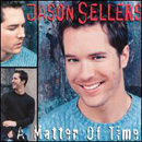 Jason Sellers: 'A Matter of Time' (BNA Records, 1999)