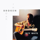 Jeff White: 'The Broken Road' (Rounder Records, 1999)