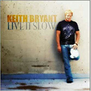 Keith Bryant: 'Live It Slow' (S&S Mack Records, 2007)