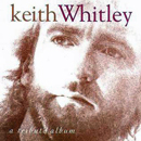 Keith Whitley: 'Keith Whitley: A Tribute' (BNA Records, 1994) (album also features tracks by various artists)