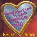 Kacey Jones: 'Every Man I Love Is Either Married, Gay or Dead' (IGO Records, 2000)