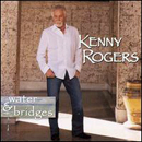 Kenny Rogers: 'Water & Bridges' (Capitol Records, 2006)