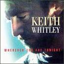 Keith Whitley: 'Wherever You Are Tonight' (BNA Records, 1995)