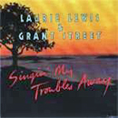 Laurie Lewis & Grant Street: 'Singin' My Troubles Away' (Flying Fish Records, 1990)