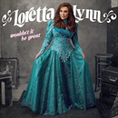 Loretta Lynn: 'Wouldn't It Be Great' (Sony Legacy, 2018)
