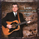 Larry Sparks: 'I Don't Regret a Mile' (Sparks Music Records, 2008)