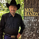Moe Bandy: 'A Love Like That' (Spur Records, 2020)