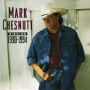 Mark Chesnutt : 'Singles: 1990 - 1994' (Decca Records / ‎MCA Records, 1994)