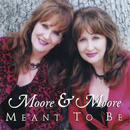 Moore & Moore: 'Meant to Be' (Belton Uncle Music / DOV, 2006)