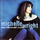 Michelle Wright: 'Shut Up & Kiss Me' (BMG Music Canada / RCA Records / ViK. Recordings, 2002)