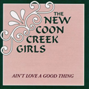 The New Coon Creek Girls: 'Ain't Love A Good Thing' (Pinecastle Records, 1995)