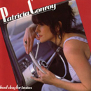 Patricia Conroy: 'Bad Day For Trains' (Warner Music Canada, 1992)