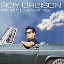 Roy Orbison: 'I'm Still in Love with You' (United States: Mercury Records, 1976 / United Kingdom: Spectrum Music, 2002)