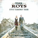 THE ROYS: 'Gypsy Runaway Train' (Rural Rhythm Records, 2013)