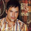 Steve Holy: 'Brand New Girlfriend' (Curb Records, 2006)