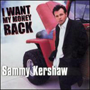 Sammy Kershaw: 'I Want My Money Back' (Audium Records / Koch Entertainment, 2003)