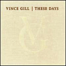 Vince Gill: 'These Days' (MCA Records, 2006)