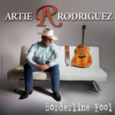 Artie Rodriguez: 'Borderline Fool' (Artie Rodriguez Music, 2015)
