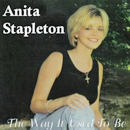 Anita Stapleton: 'The Way It Used To Be' (Anita Stapleton Independent Release, 2003)