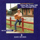 Benny Berry: 'When The Trains Still Ran Through Dixie' (Hawk Records, 1993)