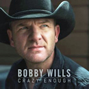 Bobby Wills: 'Crazy Enough' (MDM Recordings / Universal Music Canada, 2014)