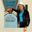 Clinton Gregory: 'If It Weren't For Country Music, I'd Go Crazy' (Step One Records, 1991)