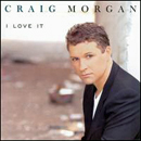 Craig Morgan: 'I Love It' (Broken Bow Records, 2003)