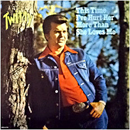 Conway Twitty: 'This Time I've Hurt Her More Than She Loves Me' (MCA Records, 1976)