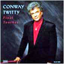 Conway Twitty : 'Final Touches' (MCA Records, 1993)