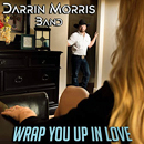 Darrin Morris Band: 'Wrap You Up In Love' (Darrin Morris Band Independent Release, 2021)