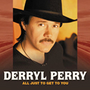 Derryl Perry: 'All Just to Get to You' (Music City Records, 2005)