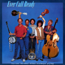 Ever Call Ready - Chris Hillman (vocals, mandolin), Bernie Leadon (vocals, acoustic guitar), Al Perkins (Dobro, vocals), David Mansfield (fiddle) and Jerry Scheff (bass): 'Ever Call Ready' (A&M Records, 1978)
