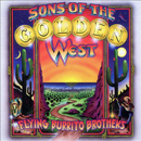 The Flying Burrito Brothers (John Beland on guitar, harmonica, keyboards, mandolin, percussion, vocals & production, Wayne Bridge on pedal steel guitar & Dobro, Larry Patton on bass & vocals and Gary Kubal on drums & percussion): 'Sons of The Golden West' (Arista Records, 1999)