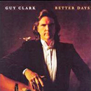 Guy Clark: 'Better Days' (Warner Bros. Records, 1983)