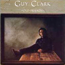 Guy Clark: 'Old Friends' (Sugar Hill Records, 1988)
