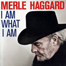 Merle Haggard: 'I Am What I Am' (Vanguard Records, 2010)