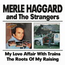 Merle Haggard: 'My Love Affair With Trains & The Roots of My Raising' (BGO Records, 2002)