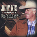 Jody Nix: 'Play Me Something I Can Swing To' (Jody Nix Records, 2004)