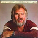 Kenny Rogers: 'Love Or Something Like It' (United Artists Records, 1978)