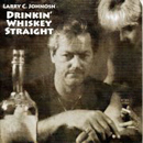 Larry C. Johnson: 'Drinkin' Whiskey Straight' (Larry C. Johnson Independent Release, 2011)
