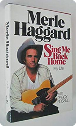 Merle Haggard: 'Sing Me Back Home' (written by Merle Haggard with Peggy Russell) (Times Books, 1981)