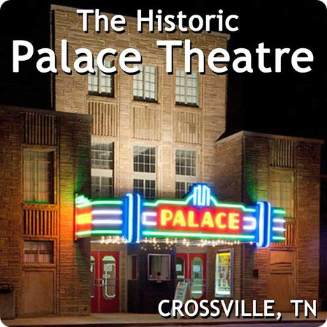 The Historic Palace Theatre, 72 South Main Street, Crossville, TN 38555