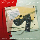 Pat Alger: 'True Love & Other Short Stories' (Sugar Hill Records, 1991)