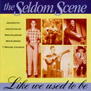 The Seldom Scene: 'Like We Used To Be' (Sugar Hill Records, 1994)