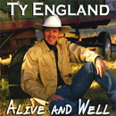 Ty England: 'Alive & Well & Livin' The Dream' (Triple T Records, 2007)